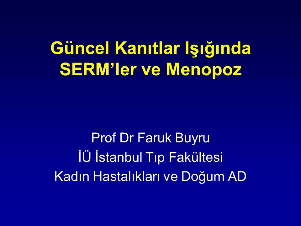 Güncel Kanıtlar Işığında SERM'ler ve Menopoz Prof Dr Faruk Buyru İÜ İstanbul Tıp Fakültesi Kadın Hastalıkları ve Doğum AD