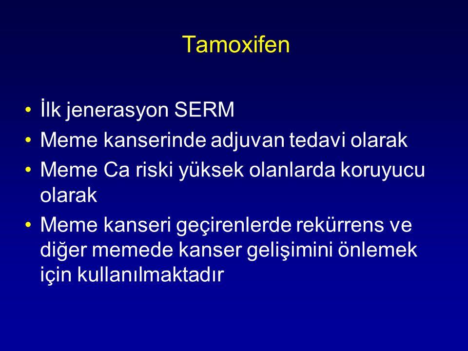 Tamoxifen •İlk jenerasyon SERM •Meme kanserinde adjuvan tedavi olarak •Meme Ca riski yüksek olanlarda koruyucu olarak •Meme kanseri geçirenlerde rekürrens ve diğer memede kanser gelişimini önlemek için kullanılmaktadır