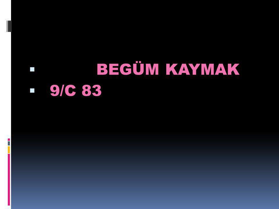  BEGÜM KAYMAK  9/C 83
