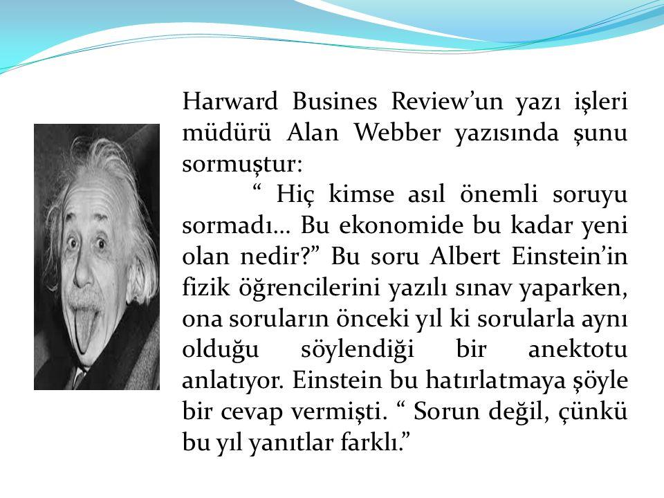 """Harward Busines Review'un yazı işleri müdürü Alan Webber yazısında şunu sormuştur: """" Hiç kimse asıl önemli soruyu sormadı… Bu ekonomide bu kadar yeni"""