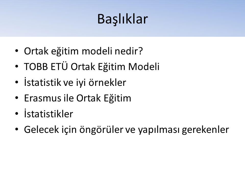 Başlıklar • Ortak eğitim modeli nedir? • TOBB ETÜ Ortak Eğitim Modeli • İstatistik ve iyi örnekler • Erasmus ile Ortak Eğitim • İstatistikler • Gelece