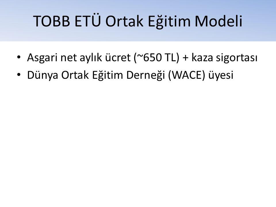 TOBB ETÜ Ortak Eğitim Modeli • Asgari net aylık ücret (~650 TL) + kaza sigortası • Dünya Ortak Eğitim Derneği (WACE) üyesi