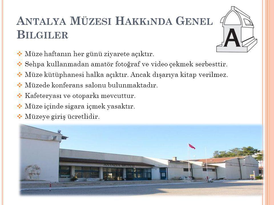 A NTALYA M ÜZESI H AKKıNDA G ENEL B ILGILER  Müze haftanın her günü ziyarete açıktır.