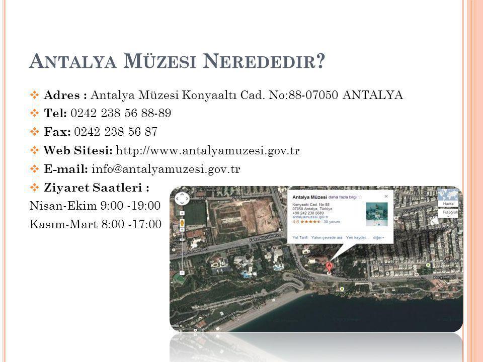 A NTALYA M ÜZESI N EREDEDIR ?  Adres : Antalya Müzesi Konyaaltı Cad. No:88-07050 ANTALYA  Tel: 0242 238 56 88-89  Fax: 0242 238 56 87  Web Sitesi: