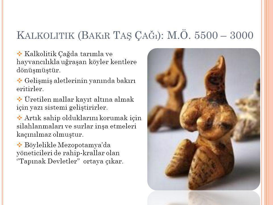 K ALKOLITIK (B AKıR T AŞ Ç AĞı ): M.Ö. 5500 – 3000  Kalkolitik Çağda tarımla ve hayvancılıkla uğraşan köyler kentlere dönüşmüştür.  Gelişmiş aletler