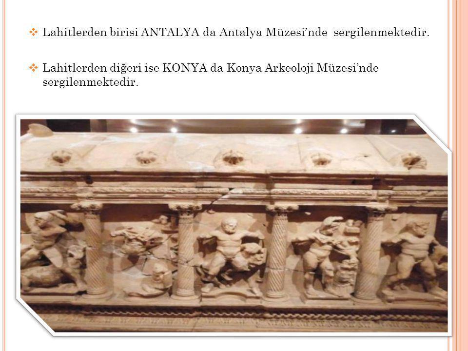  Lahitlerden birisi ANTALYA da Antalya Müzesi'nde sergilenmektedir.  Lahitlerden diğeri ise KONYA da Konya Arkeoloji Müzesi'nde sergilenmektedir.