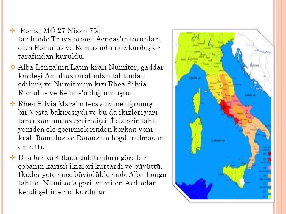  Roma, MÖ 27 Nisan 753 tarihinde Truva prensi Aeneas'ın torunları olan Romulus ve Remus adlı ikiz kardeşler tarafından kuruldu.  Alba Longa'nın Lati