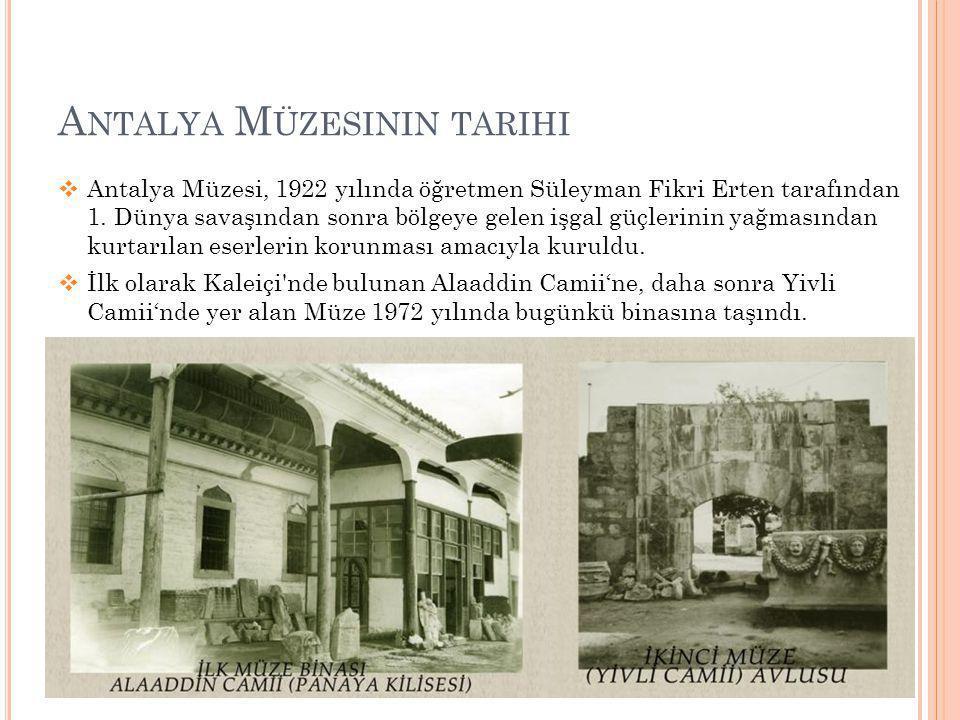 A NTALYA M ÜZESININ TARIHI  Antalya Müzesi, 1922 yılında öğretmen Süleyman Fikri Erten tarafından 1. Dünya savaşından sonra bölgeye gelen işgal güçle