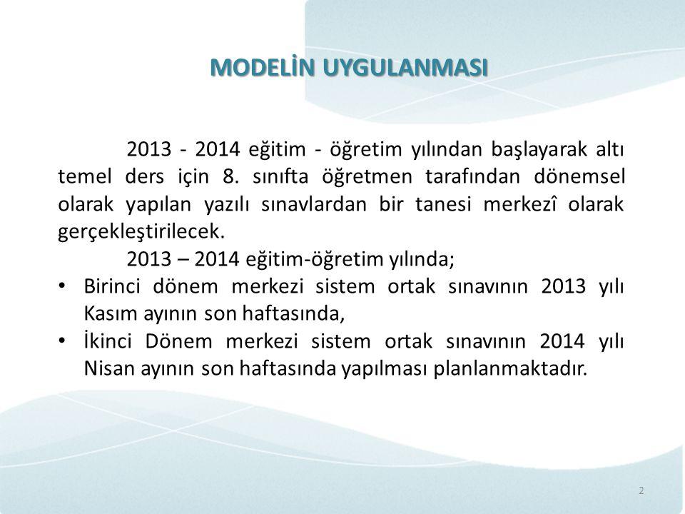MODELİN UYGULANMASI 2 2013 - 2014 eğitim - öğretim yılından başlayarak altı temel ders için 8. sınıfta öğretmen tarafından dönemsel olarak yapılan yaz