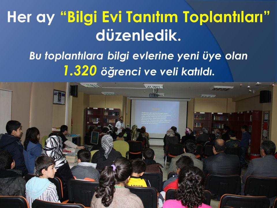 Bu toplantılara bilgi evlerine yeni üye olan 1.320 öğrenci ve veli katıldı.