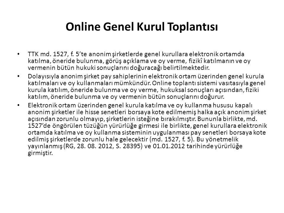 Online Genel Kurul Toplantısı • TTK md. 1527, f. 5'te anonim şirketlerde genel kurullara elektronik ortamda katılma, öneride bulunma, görüş açıklama v