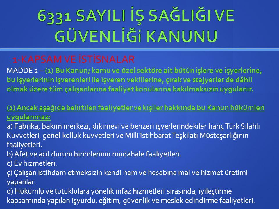 1-KAPSAM VE İSTİSNALAR MADDE 2 – (1) Bu Kanun; kamu ve özel sektöre ait bütün işlere ve işyerlerine, bu işyerlerinin işverenleri ile işveren