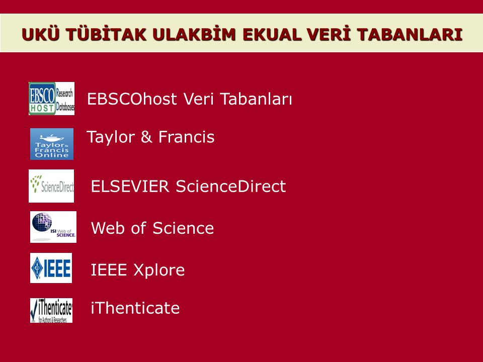 EBSCOhost Veri Tabanları Taylor & Francis ELSEVIER ScienceDirect Web of Science IEEE Xplore iThenticate UKÜ TÜBİTAK ULAKBİM EKUAL VERİ TABANLARI