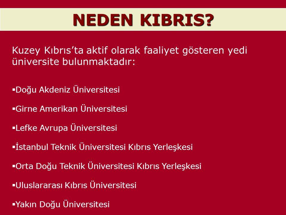 NEDEN KIBRIS? Kuzey Kıbrıs'ta aktif olarak faaliyet gösteren yedi üniversite bulunmaktadır:  Doğu Akdeniz Üniversitesi  Girne Amerikan Üniversitesi