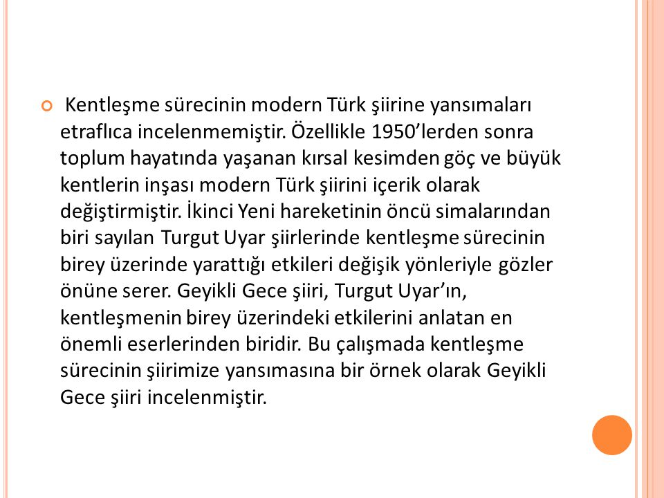 Kentleşme sürecinin modern Türk şiirine yansımaları etraflıca incelenmemiştir.