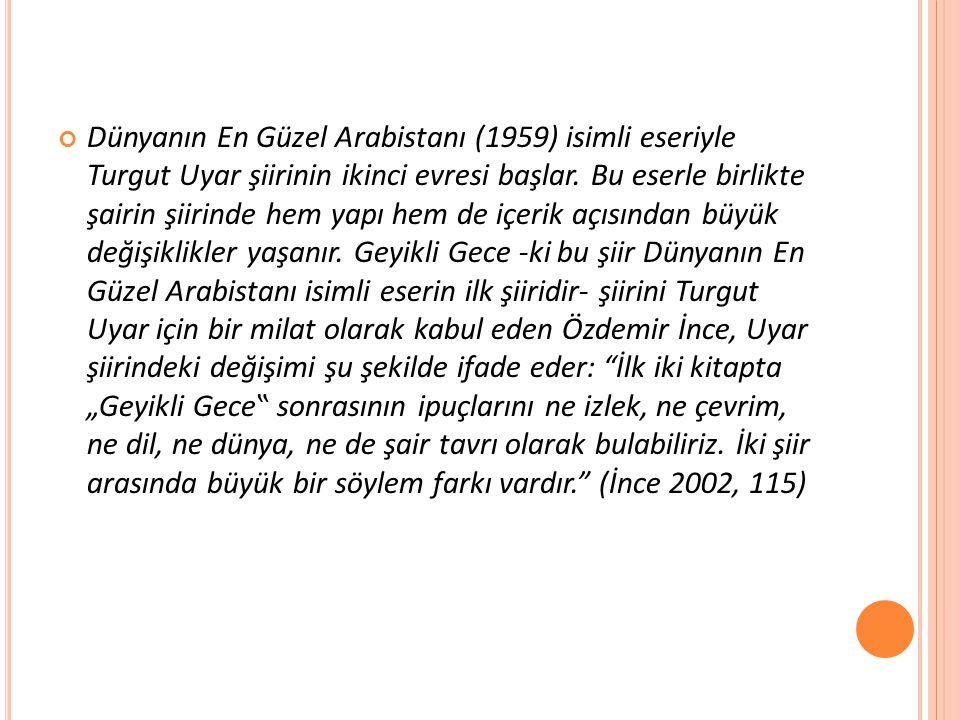 Dünyanın En Güzel Arabistanı (1959) isimli eseriyle Turgut Uyar şiirinin ikinci evresi başlar.
