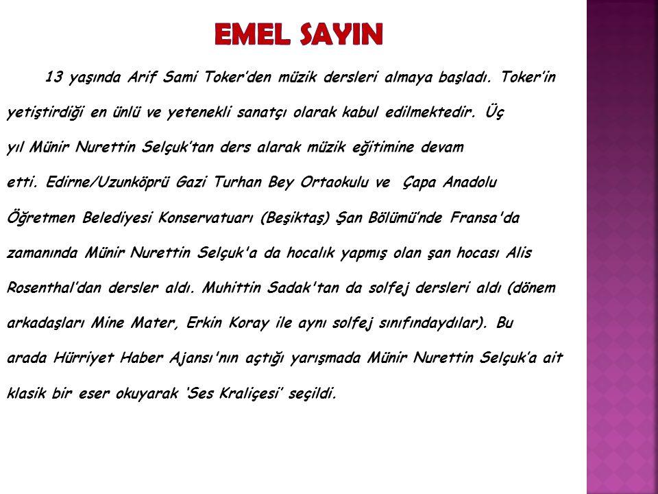 13 yaşında Arif Sami Toker'den müzik dersleri almaya başladı.