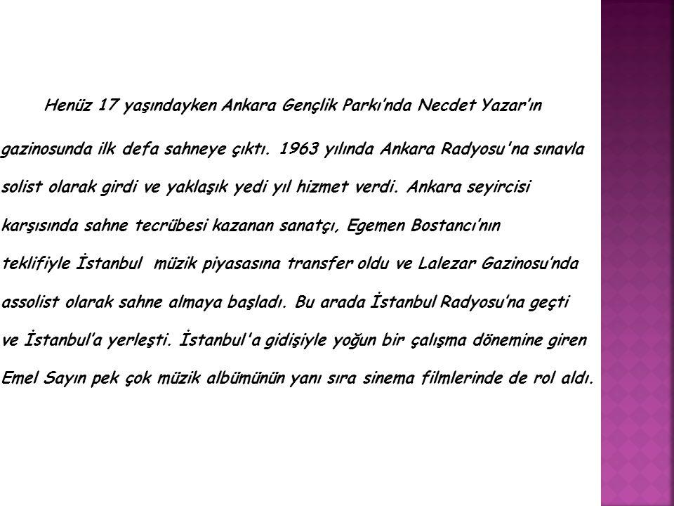 Henüz 17 yaşındayken Ankara Gençlik Parkı'nda Necdet Yazar'ın gazinosunda ilk defa sahneye çıktı.