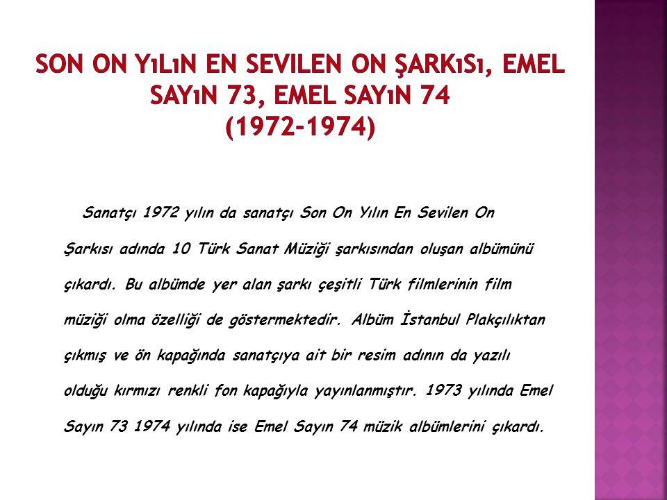 Sanatçı 1972 yılın da sanatçı Son On Yılın En Sevilen On Şarkısı adında 10 Türk Sanat Müziği şarkısından oluşan albümünü çıkardı.