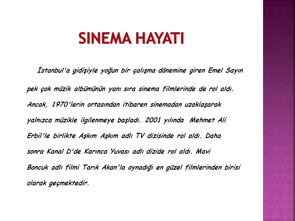 İstanbul a gidişiyle yoğun bir çalışma dönemine giren Emel Sayın pek çok müzik albümünün yanı sıra sinema filmlerinde de rol aldı.