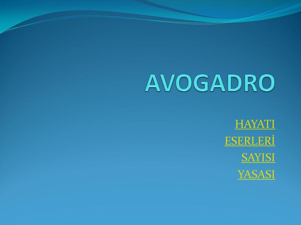 Avogadro'nun Hayatı  İtalyan fizikçi ve kimyacısıdır (Torino 1776-ay.