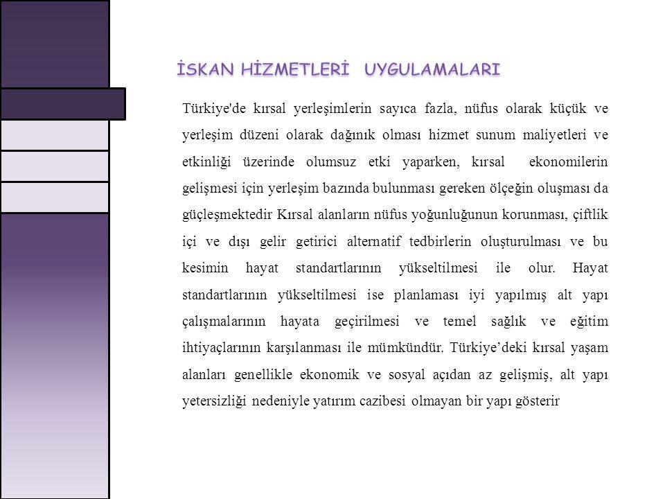 Türkiye'de kırsal yerleşimlerin sayıca fazla, nüfus olarak küçük ve yerleşim düzeni olarak dağınık olması hizmet sunum maliyetleri ve etkinliği üzerin