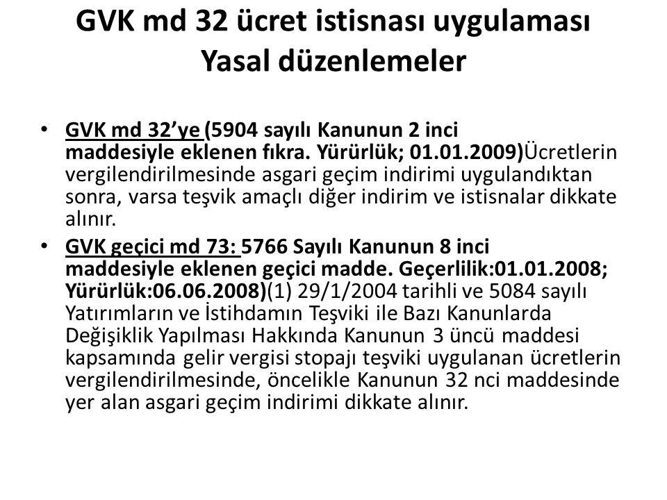 GVK md 32 ücret istisnası uygulaması Yasal düzenlemeler • GVK md 32'ye (5904 sayılı Kanunun 2 inci maddesiyle eklenen fıkra. Yürürlük; 01.01.2009)Ücre