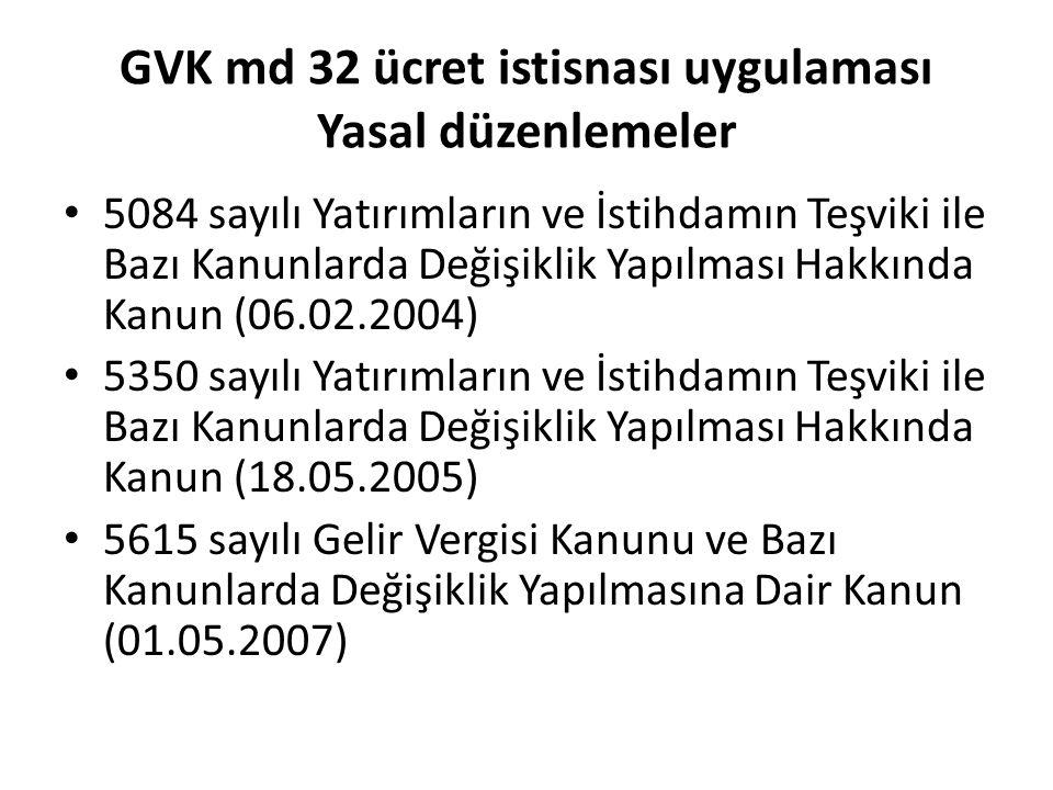 GVK md 32 ücret istisnası uygulaması Yasal düzenlemeler • 5084 sayılı Yatırımların ve İstihdamın Teşviki ile Bazı Kanunlarda Değişiklik Yapılması Hakk