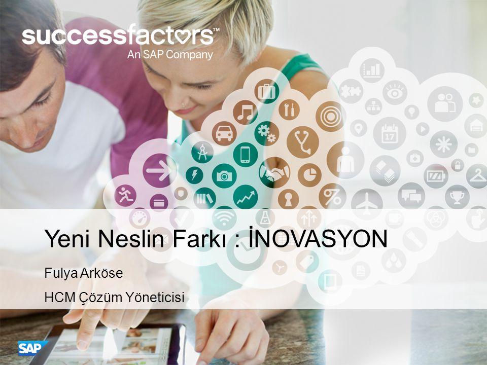 Yeni Neslin Farkı : İNOVASYON Fulya Arköse HCM Çözüm Yöneticisi