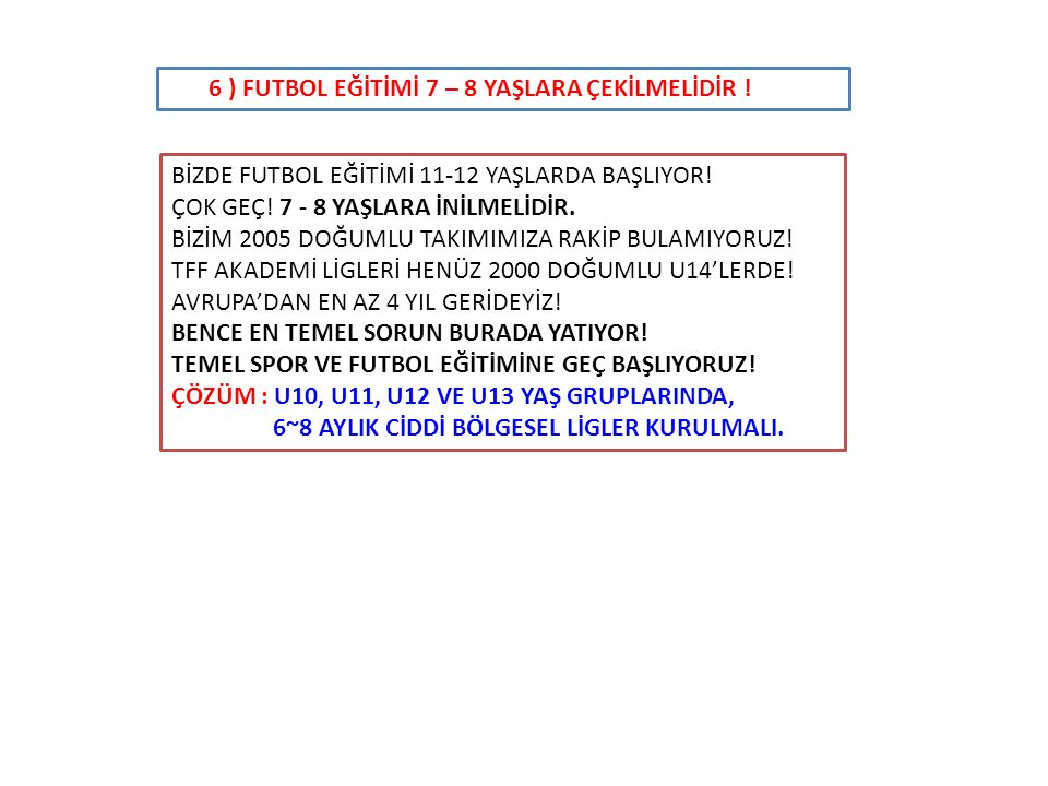 BİZDE FUTBOL EĞİTİMİ 11-12 YAŞLARDA BAŞLIYOR.ÇOK GEÇ.