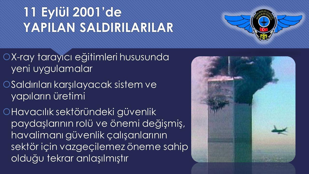 11 Eylül 2001'de YAPILAN SALDIRILARILAR  X-ray tarayıcı eğitimleri hususunda yeni uygulamalar  Saldırıları karşılayacak sistem ve yapıların üretimi
