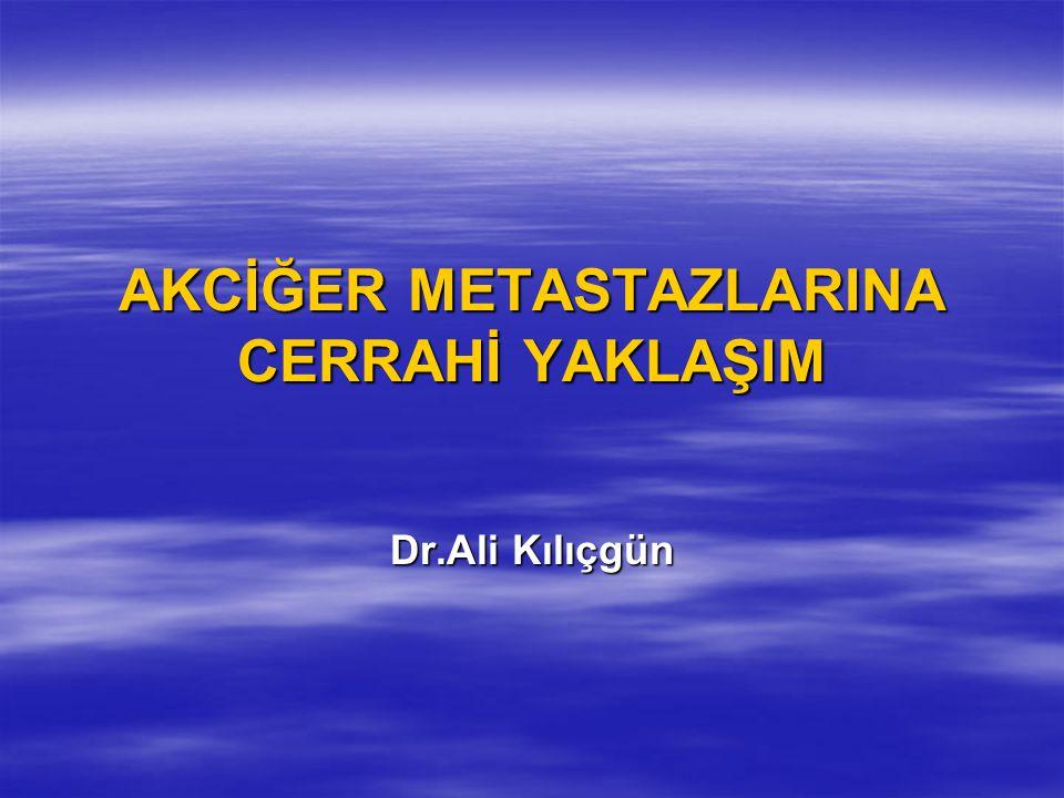 AKCİĞER METASTAZLARINA CERRAHİ YAKLAŞIM Dr.Ali Kılıçgün