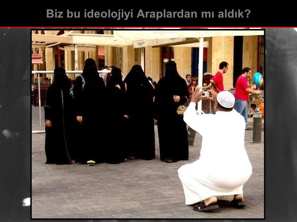 Biz bu ideolojiyi Araplardan mı aldık?
