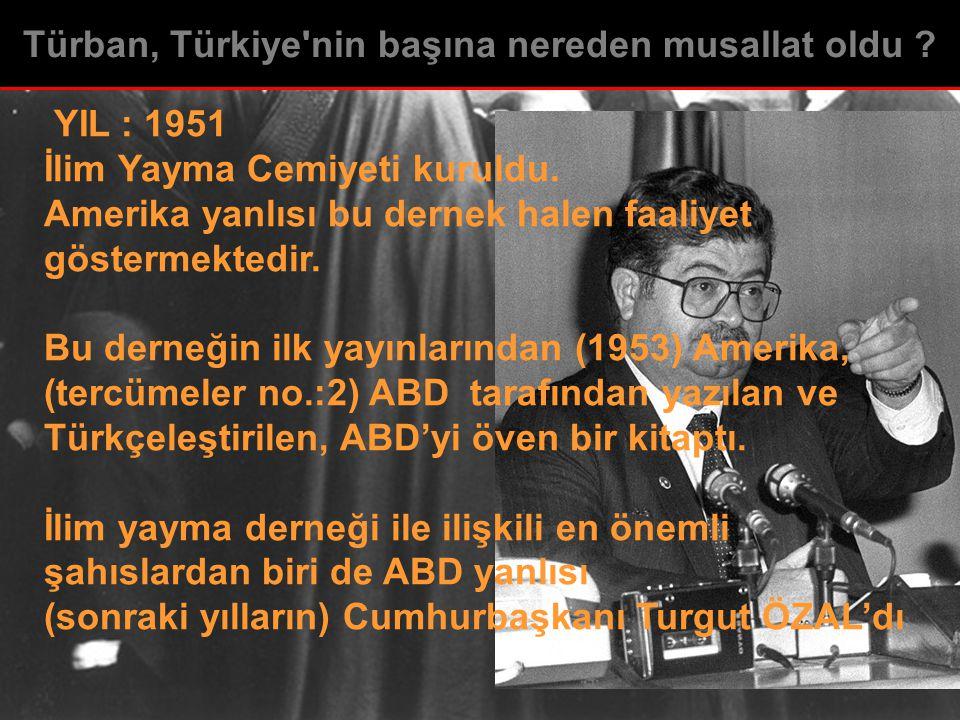 YIL : 1951 İlim Yayma Cemiyeti kuruldu. Amerika yanlısı bu dernek halen faaliyet göstermektedir. Bu derneğin ilk yayınlarından (1953) Amerika, (tercüm