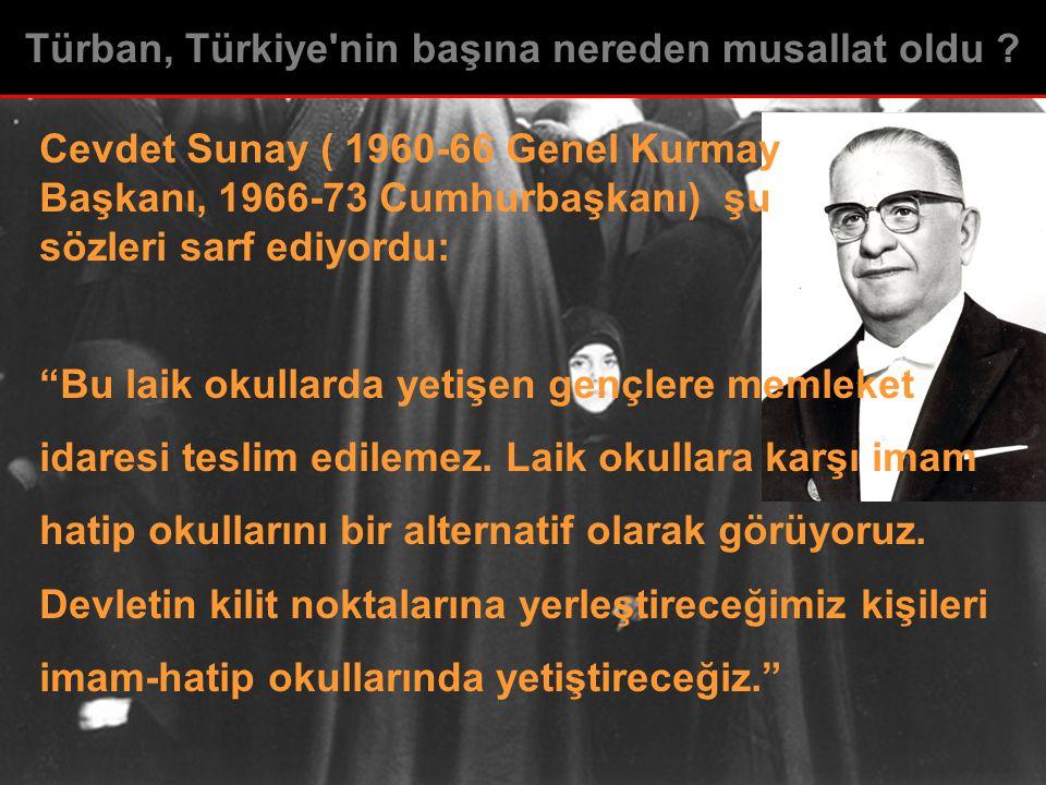 """Cevdet Sunay ( 1960-66 Genel Kurmay Başkanı, 1966-73 Cumhurbaşkanı) şu sözleri sarf ediyordu: """"Bu laik okullarda yetişen gençlere memleket idaresi tes"""