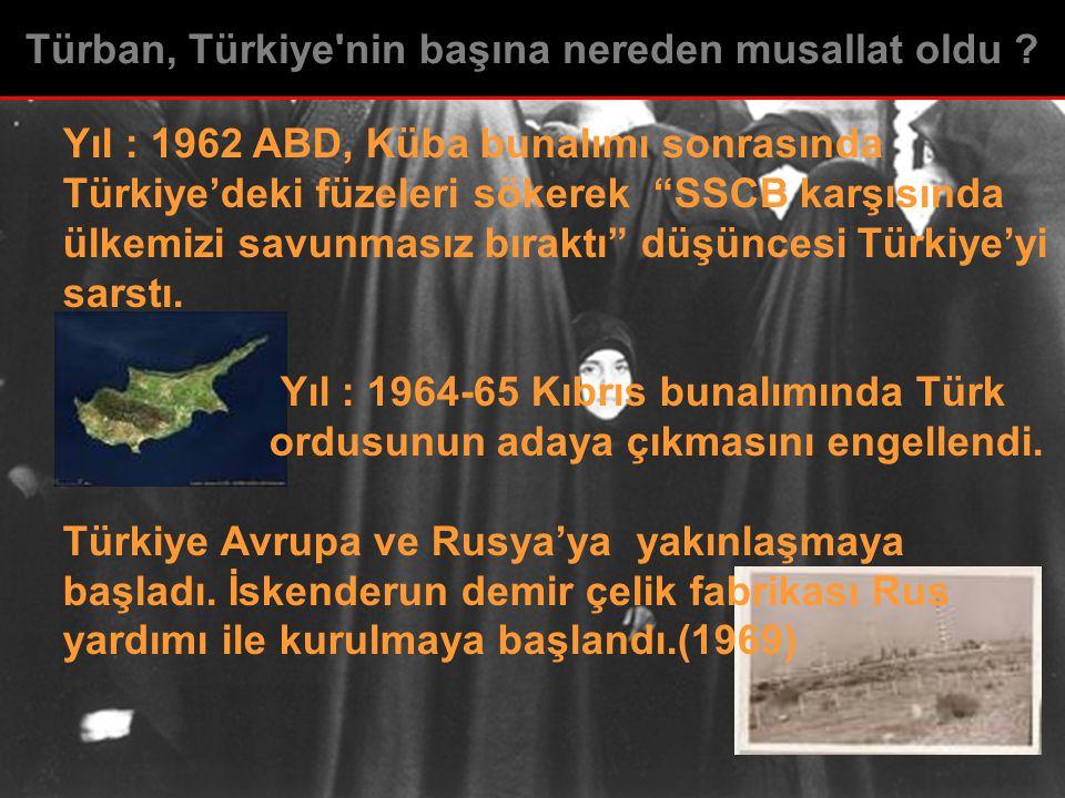 Yıl : 1962 ABD, Küba bunalımı sonrasında Türkiye'deki füzeleri sökerek SSCB karşısında ülkemizi savunmasız bıraktı düşüncesi Türkiye'yi sarstı.