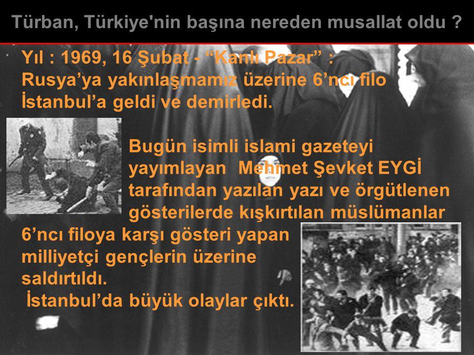 """Yıl : 1969, 16 Şubat - """"Kanlı Pazar"""" : Rusya'ya yakınlaşmamız üzerine 6'ncı filo İstanbul'a geldi ve demirledi. Bugün isimli islami gazeteyi yayımlaya"""