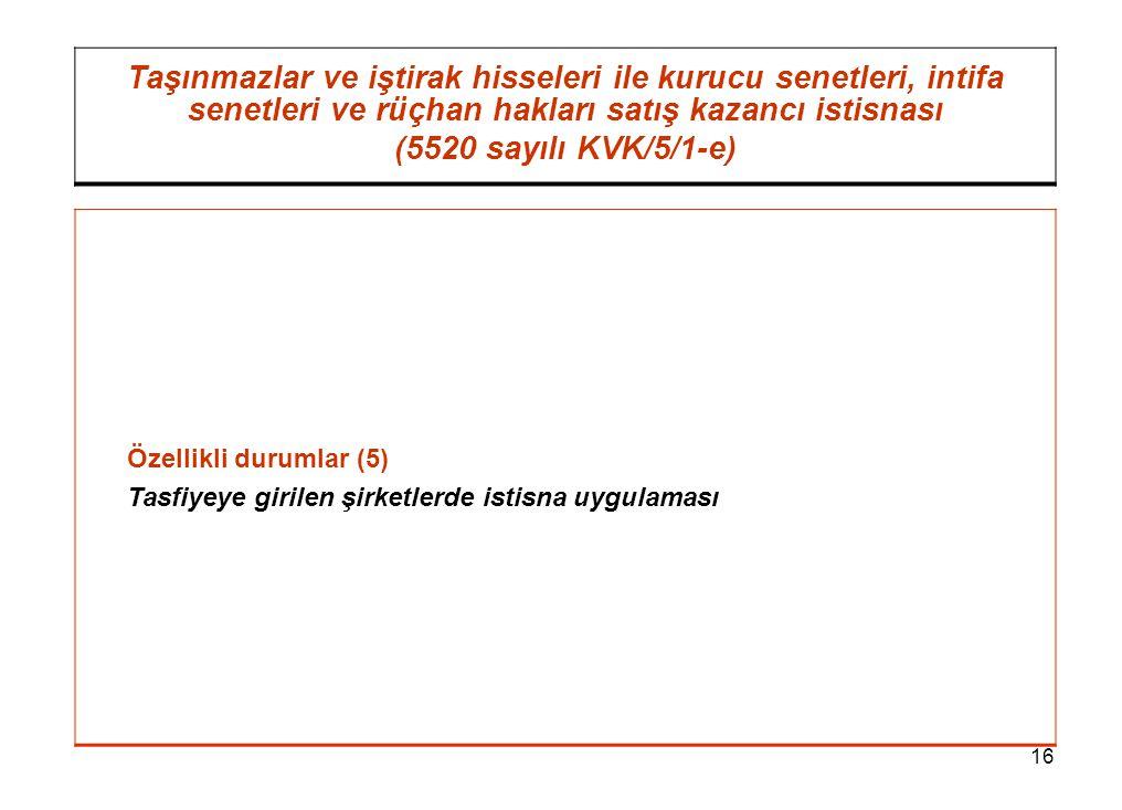 16 Taşınmazlar ve iştirak hisseleri ile kurucu senetleri, intifa senetleri ve rüçhan hakları satış kazancı istisnası (5520 sayılı KVK/5/1-e) Özellikli