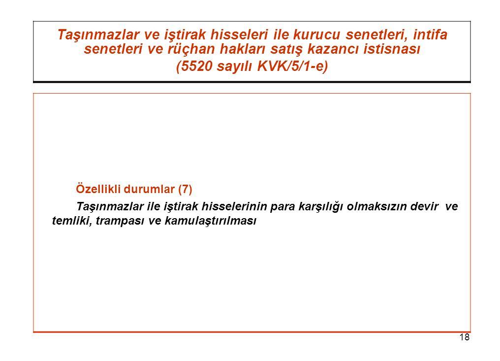 18 Taşınmazlar ve iştirak hisseleri ile kurucu senetleri, intifa senetleri ve rüçhan hakları satış kazancı istisnası (5520 sayılı KVK/5/1-e) Özellikli