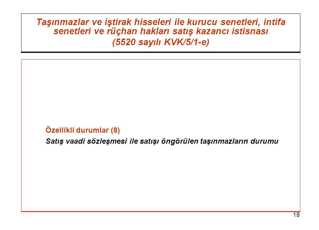 19 Taşınmazlar ve iştirak hisseleri ile kurucu senetleri, intifa senetleri ve rüçhan hakları satış kazancı istisnası (5520 sayılı KVK/5/1-e) Özellikli