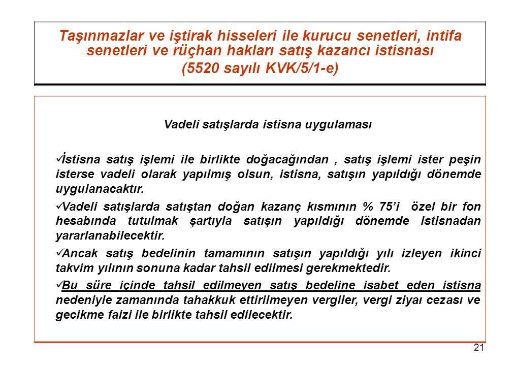 21 Taşınmazlar ve iştirak hisseleri ile kurucu senetleri, intifa senetleri ve rüçhan hakları satış kazancı istisnası (5520 sayılı KVK/5/1-e) Vadeli sa