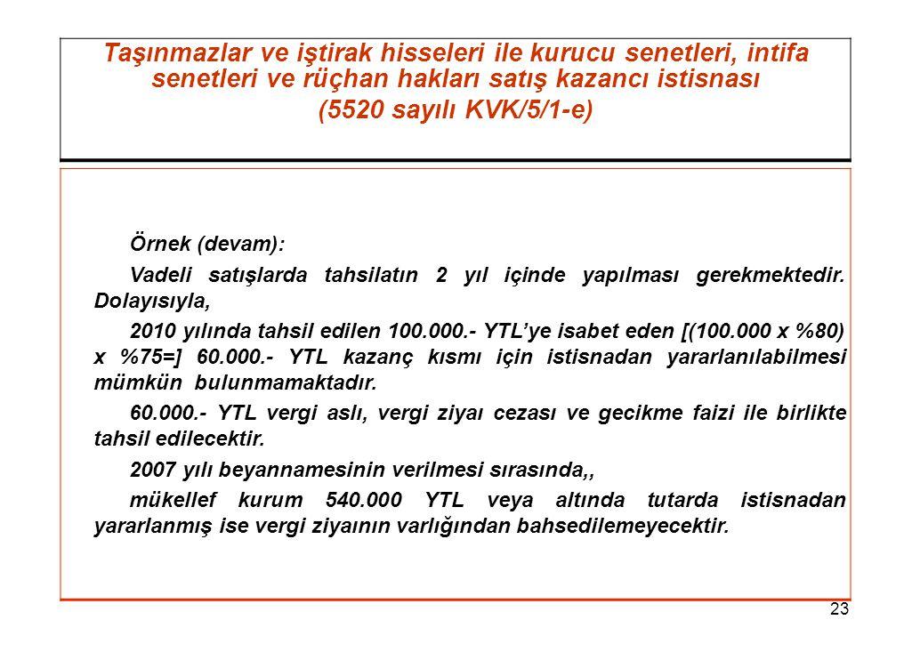 23 Taşınmazlar ve iştirak hisseleri ile kurucu senetleri, intifa senetleri ve rüçhan hakları satış kazancı istisnası (5520 sayılı KVK/5/1-e) Örnek (de