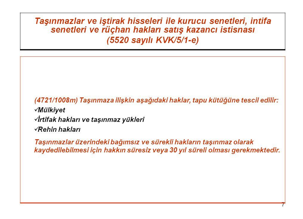 7 Taşınmazlar ve iştirak hisseleri ile kurucu senetleri, intifa senetleri ve rüçhan hakları satış kazancı istisnası (5520 sayılı KVK/5/1-e) (4721/1008