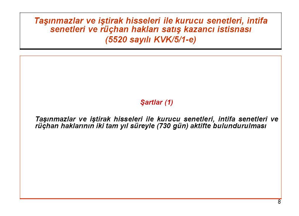 8 Taşınmazlar ve iştirak hisseleri ile kurucu senetleri, intifa senetleri ve rüçhan hakları satış kazancı istisnası (5520 sayılı KVK/5/1-e) Şartlar (1