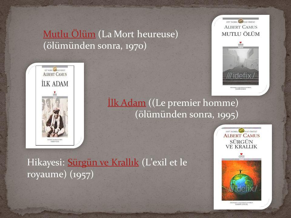 İlk Adamİlk Adam ((Le premier homme) (ölümünden sonra, 1995) Mutlu ÖlümMutlu Ölüm (La Mort heureuse) (ölümünden sonra, 1970) Hikayesi: Sürgün ve Krall