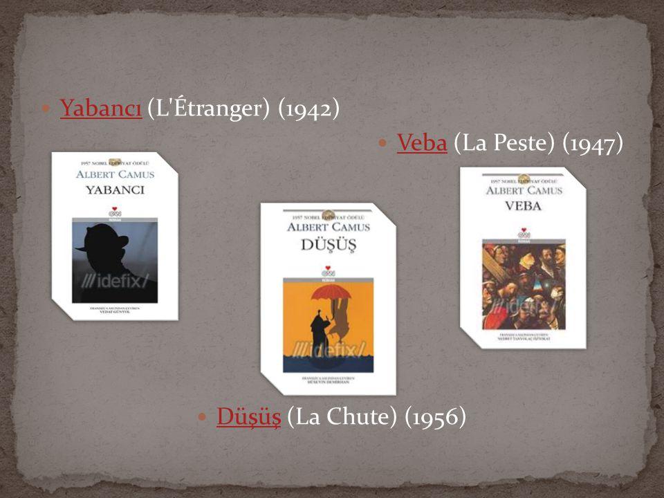  Yabancı (L'Étranger) (1942) Yabancı  Veba (La Peste) (1947) Veba  Düşüş (La Chute) (1956) Düşüş