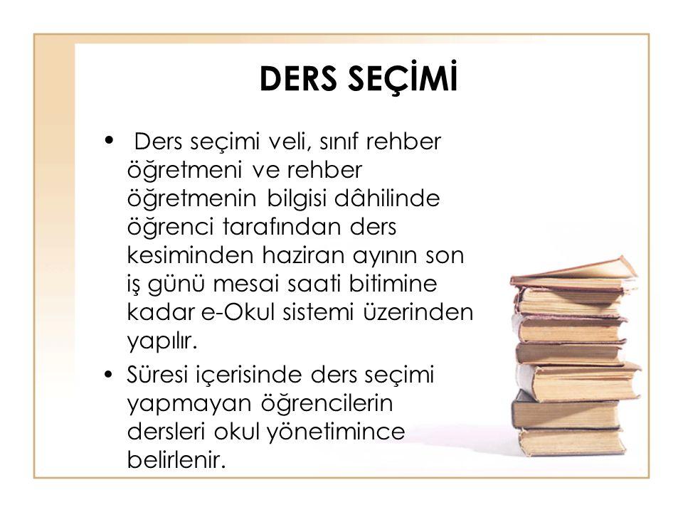 DERS SEÇİMİ • Ders seçimi veli, sınıf rehber öğretmeni ve rehber öğretmenin bilgisi dâhilinde öğrenci tarafından ders kesiminden haziran ayının son iş