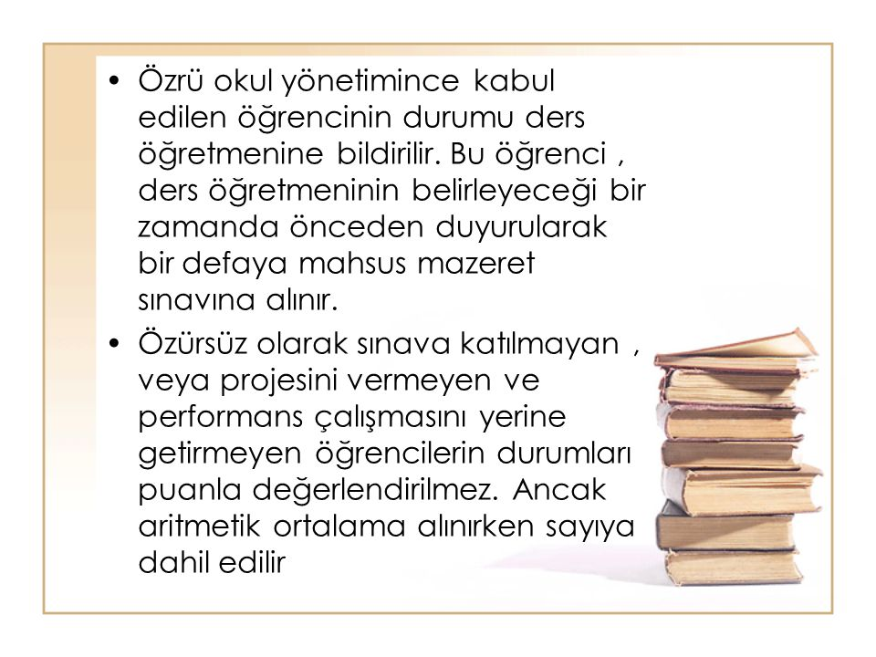 •Özrü okul yönetimince kabul edilen öğrencinin durumu ders öğretmenine bildirilir. Bu öğrenci, ders öğretmeninin belirleyeceği bir zamanda önceden duy