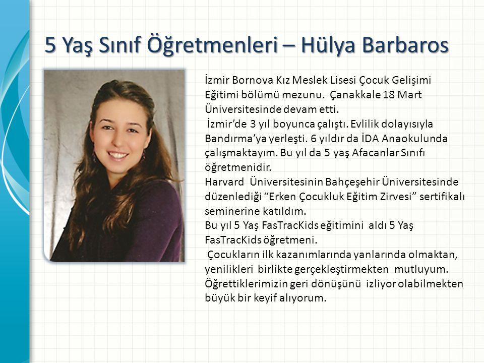 5 Yaş Sınıf Öğretmenleri – Hülya Barbaros İzmir Bornova Kız Meslek Lisesi Çocuk Gelişimi Eğitimi bölümü mezunu.