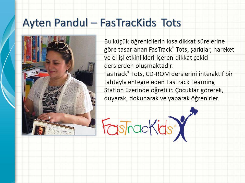 Ayten Pandul – FasTracKids Tots Bu küçük öğrenicilerin kısa dikkat sürelerine göre tasarlanan FasTrack ® Tots, şarkılar, hareket ve el işi etkinlikleri içeren dikkat çekici derslerden oluşmaktadır.